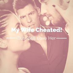 My wife cheated on me but I still love her - What to about wife infidelity