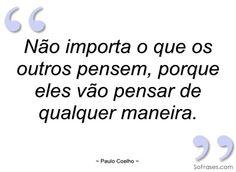 Não importa o que os outros pensem - Paulo Coelho - Frases