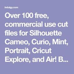 Over 100 free, commercial use cut files for Silhouette Cameo, Curio, Mint, Portrait, Cricut Explore, and Air! By cuttingforbusiness.com - learn to make money with your craft machine.