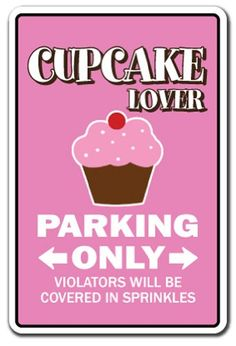 CUPCAKE LOVER Parking Sign gag novelty gift funny bake bakery pastry chef cake dessert by SignMission 16th Birthday Gifts, Sweet 16 Birthday, Cupcake Shops, Cupcake Cakes, Cupcake Art, Cupcake Display, Cupcake Recipes, Cupcake Quotes, Frases