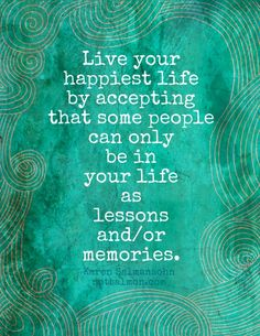 Some People Can Only Be in Your Life as a Lesson and/or memories.