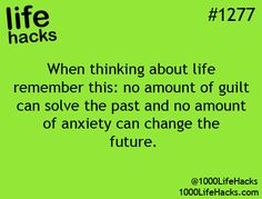 No amount of guilt can solve the past & no amount of anxiety can change the future... #LifeHacks
