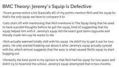 okay, okay, good theory. but if you read the book, you'll know that jeremy's squip is only the 2.5 edition. the latest version at that time is 4.0. which means his squip just isnt up to date and doesn't function as well. It is probably the same w/ rich, and that's why he tried to k/ll himself by setting a fire, because of his non-updated, defective squip.