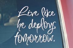 Live like he deploys tomorrow ... cherish, don't take for granted! - definitely feeling this tonight