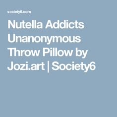 Nutella Addicts Unanonymous Throw Pillow by Jozi.art | Society6