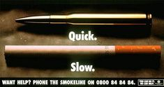 this advertisement is persuasive because it represents two causes of death. its showing people that smoking has the same effect as a bullet except smoking kills you slower. it is designed to stop people from smoking and consider the consiquences