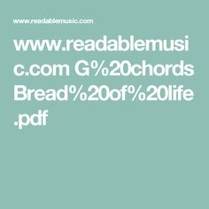 www.readablemusic.com G%20chords Bread%20of%20life.pdf