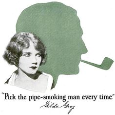 """Pick the pipe-smoking man every time"""" tuxedo pipe tobacco gilda gray 1926 by… Best Pipe Tobacco, Tobacco Pipe Smoking, Tobacco Pipes, Vintage Advertisements, Ads, Man Smoking, Smoking Room, Cigar Shops, Run Today"""