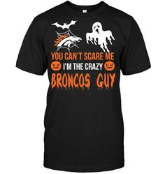 You don't Scare me Broncos Guy