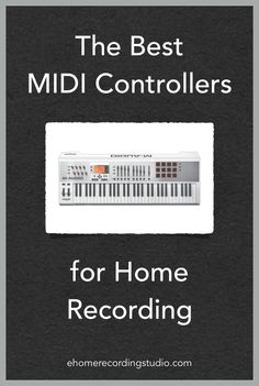 The Best MIDI Controllers for Home Recording http://ehomerecordingstudio.com/midi-controllers/