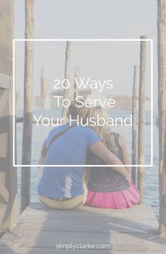 20 Ways To Serve Your Husband