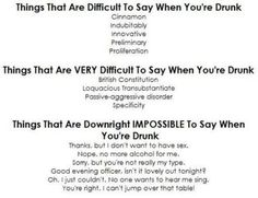 Drunk Words haha the very last one is definitely me! I can do anything when I'm drunk lol