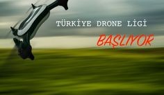 Türkiye Drone Yarışları Başlıyor
