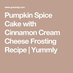 Pumpkin Spice Cake with Cinnamon Cream Cheese Frosting Recipe | Yummly