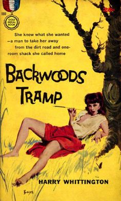 Backwoods Tramp by Harry Whittington, Gold Medal Book #889.  She knew what she wanted—a man to take her away from the dirt road and the one-room shack she called home.