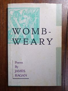 James Ragan ~ Womb-Weary ~ Signed ~ 1st/1st ~ HC/DJ ~ Poetry