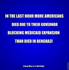 In the last hour more Americans died due to their Governor blocking Medicaid Expansion than died in Benghazi.