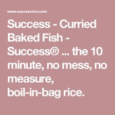 Success - Curried Baked Fish - Success® ... the 10 minute, no mess, no measure, boil-in-bag rice.