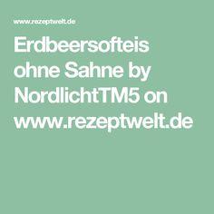 Erdbeersofteis ohne Sahne by NordlichtTM5 on www.rezeptwelt.de
