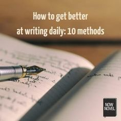 How to get better at writing daily - 10 methods. Some useful ideas xkx