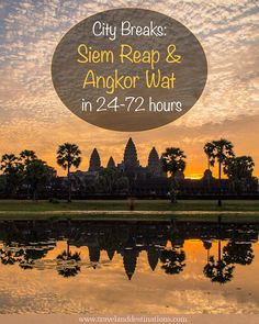 City Breaks - Siem Reap and Angkor Wat in 24-72 Hours