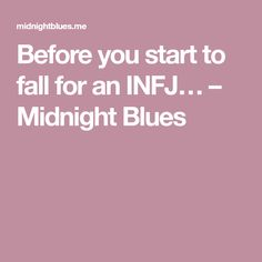 Before you start to fall for an INFJ… – Midnight Blues