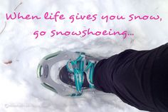 Fitness Motivation: When life gives you snow, go snowshoeing.  | Mission Impinkable