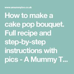 How to make a cake pop bouquet. Full recipe and step-by-step instructions with pics - A Mummy Too