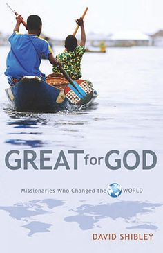 Great For God Missionaries Who Changed the World book