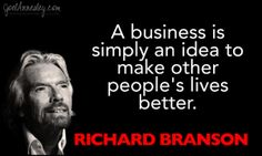 Richard Branson_Picture Quote_A business is simply an idea to make other people'… - business inspiration quotes Inspirational Quotes About Success, Epic Quotes, Motivational Quotes For Success, Wisdom Quotes, Life Quotes, Motivating Quotes, Inspire Quotes, Quotes By Famous People, People Quotes