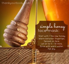 My favorite one ingredient facial mask. Honey!  When I need a little extra exfoliation, I gently tap my honey-covered skin ---10 super simple all natural beauty tips. Yes!
