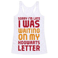 """Sorry I'm Late, I Was Waiting On My Hogwarts Letter - If you need an excuse to why you are late, tell them, """"Sorry I'm Late, I Was Waiting On My Hogwarts Letter"""" with our funny Harry Potter tee! It's a perfect reason to be late to work or school, because soon you could be screaming later nerds, I'm off to Hogwarts!"""