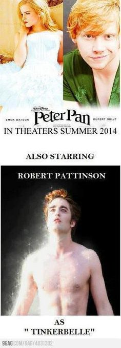 Peter Pan. Starring Emma Watson and Rupert Grint. And also Edward Cullen as Tinkerbelle :: ahahha!!! Spoiler, this isn't real, but it's really funny!