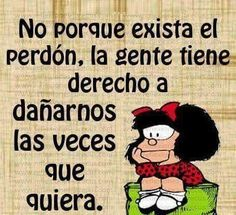 Not because forgiveness exists, people have a right to hurt us as often as they like // Mafalda Great Quotes, Me Quotes, Motivational Quotes, Inspirational Quotes, Cool Words, Wise Words, Mafalda Quotes, Ex Amor, Coaching