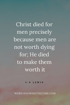 jesus christ died quote Christ died for men precisely because men are not worth dying for.Christ died for men precisely because men are not worth dying for. Prayer Quotes, Spiritual Quotes, Faith Quotes, Bible Quotes, Wisdom Quotes, Encouragement Quotes For Men, People Quotes, Lyric Quotes, Quotes Quotes