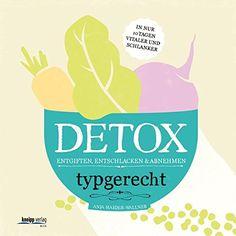 Detox: Typgerecht entgiften,entschlacken und abnehmen in nur 10 Tagen vitaler und schlanker
