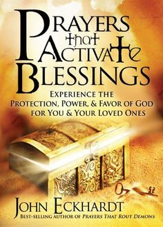 Prayers that Activate Blessings: Experience the Protection, Power & Favor of God for You & Your Loved Ones by John Eckhardt, http://www.amazon.com/dp/B005CCM49Q/ref=cm_sw_r_pi_dp_jhLktb0ZQ9KXD