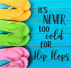 It's never too cold for flip flops. #quotes #ocean #beach #sand #play #fun #vacation #flipflops