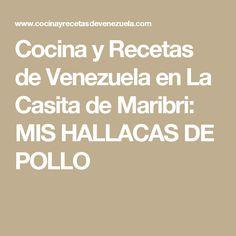 Cocina y Recetas de Venezuela en La Casita de Maribri: MIS HALLACAS DE POLLO