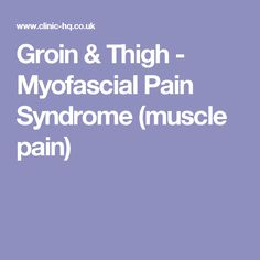Groin & Thigh - Myofascial Pain Syndrome (muscle pain)