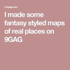 I made some fantasy styled maps of real places on 9GAG