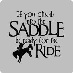 If you climb into the saddle.Horse Riding wall Quotes Words Sayings Removable Wall Lettering BLACK Western Quotes, Country Girl Quotes, Country Life, Rodeo Quotes, Country Sayings, Cowboy Quotes, Equestrian Quotes, Country Girls, Country Music
