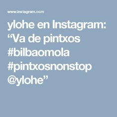 "ylohe en Instagram: ""Va de pintxos #bilbaomola #pintxosnonstop @ylohe"""