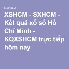 http://xoso.wap.vn/ket-qua-xo-so-ho-chi-minh-xshcm.html