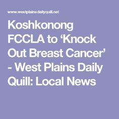 Koshkonong FCCLA to 'Knock Out Breast Cancer' - West Plains Daily Quill: Local News