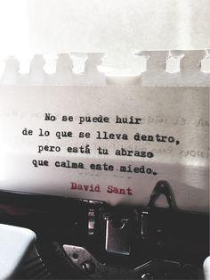 No se puede huir de lo que se lleva dentro, pero está tu abrazo que calma este miedo. - David Sant