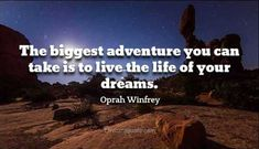 "Inspirational Quotes about dreams quotes 'Adventure of your dreams. life quotes Motivational quotes about dreams coming true "" The biggest adventure You can Dream Quotes, New Quotes, Motivational Quotes, Life Quotes, Adventure Quotes, Oprah Winfrey, Inspirational Thoughts, Encouragement Quotes, Love Words"