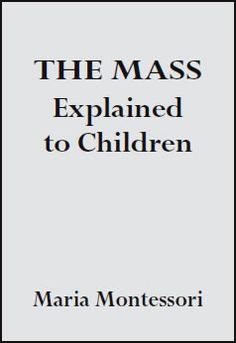 The Mass Explained to Children (8-15) book by Maria Montessori