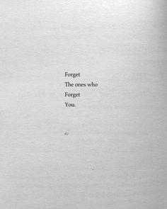 forget the ones who forget you Poem Quotes, Sad Quotes, Quotes To Live By, Best Quotes, Motivational Quotes, Life Quotes, Inspirational Quotes, Pretty Words, Meaningful Words