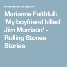 Marianne Faithfull: 'My boyfriend killed Jim Morrison' - Rolling Stones Stories